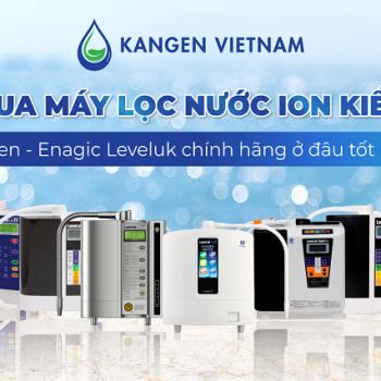đại chỉ mua máy lọc nước ion kiềm kangen enagic leveluk tốt nhất