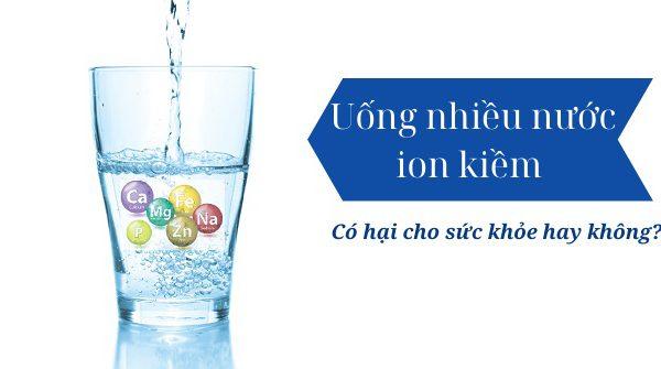 uống nhiều nước ion kiềm có tốt không